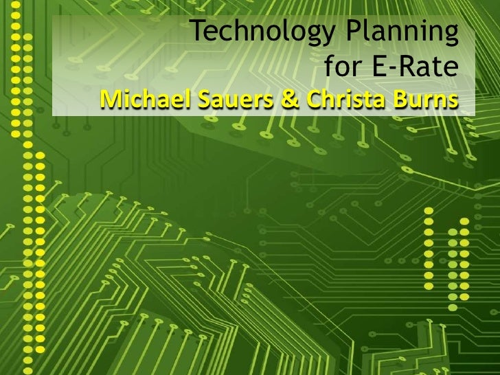 Technology Planningfor E-Rate<br />Michael Sauers & Christa Burns<br />