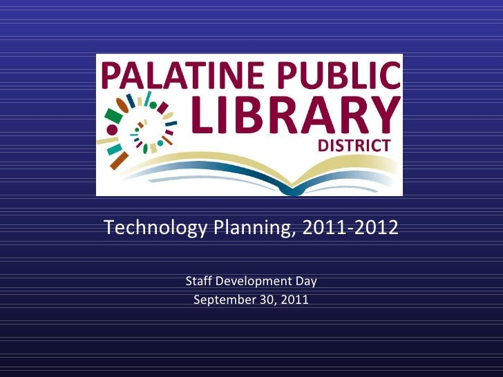 <ul><li>Technology Planning, 2011-2012 </li></ul><ul><li>Staff Development Day </li></ul><ul><li>September 30, 2011 </li><...