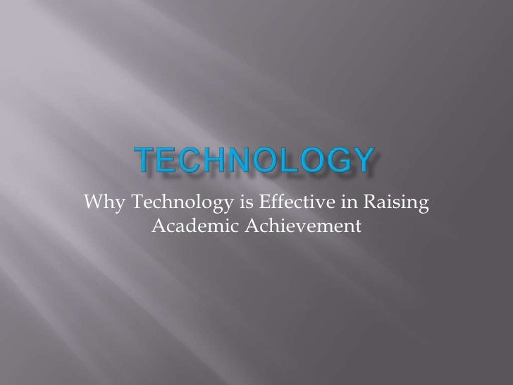 Why Technology is Effective in Raising       Academic Achievement