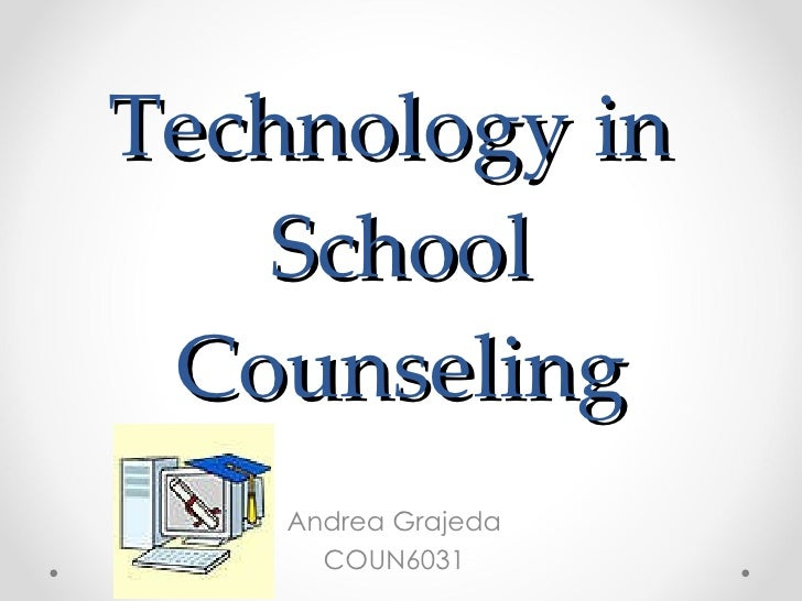 Technology in  School Counseling Andrea Grajeda COUN6031