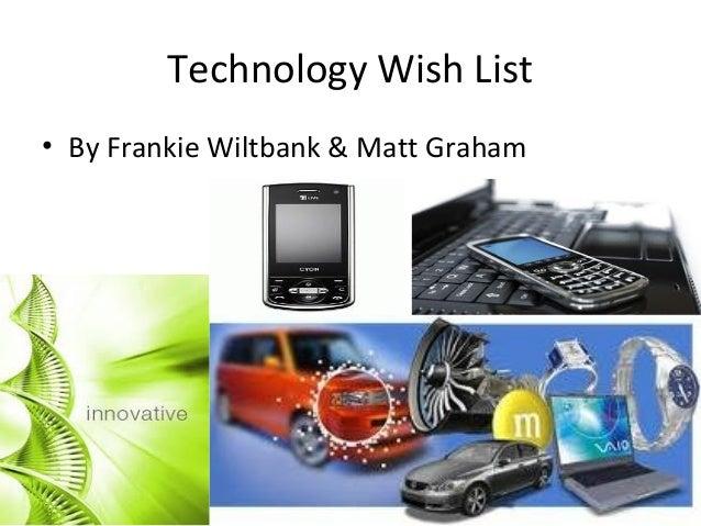 Technology Wish List • By Frankie Wiltbank & Matt Graham