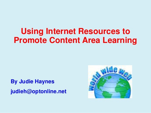 Using Internet Resources to Promote Content Area Learning By Judie Haynes judieh@optonline.net