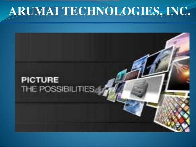 ARUMAI TECHNOLOGIES, INC. …Picture the Possibilities…