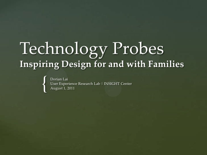 Technology Probes Inspiring Design for and with Families <br />Dorian Lai<br />User Experience Research Lab | INSIGHT Cent...