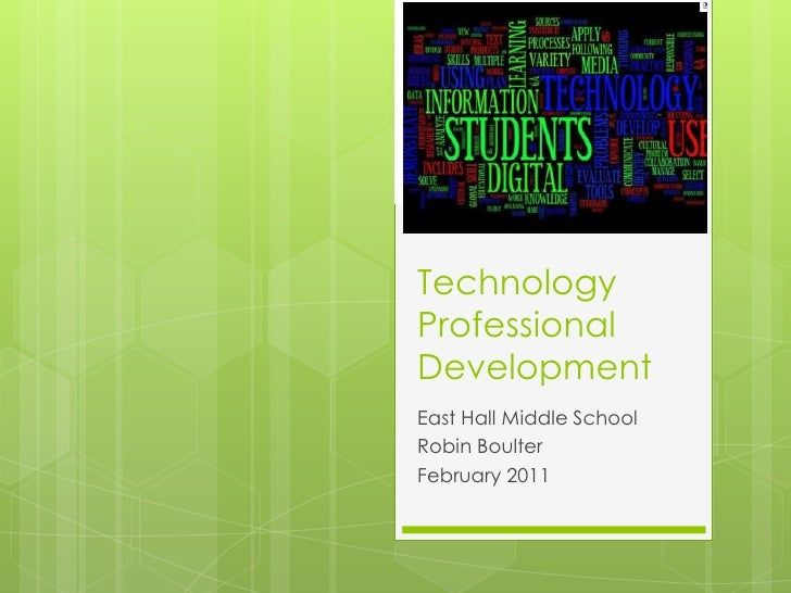 Technology Professional Development<br />East Hall Middle School<br />Robin Boulter<br />February 2011<br />