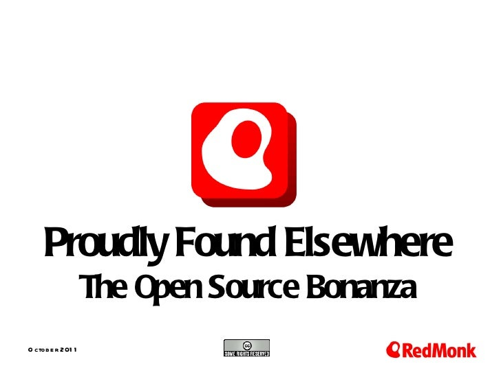 Proudly Found Elsewhere: The Open Source Bonanza