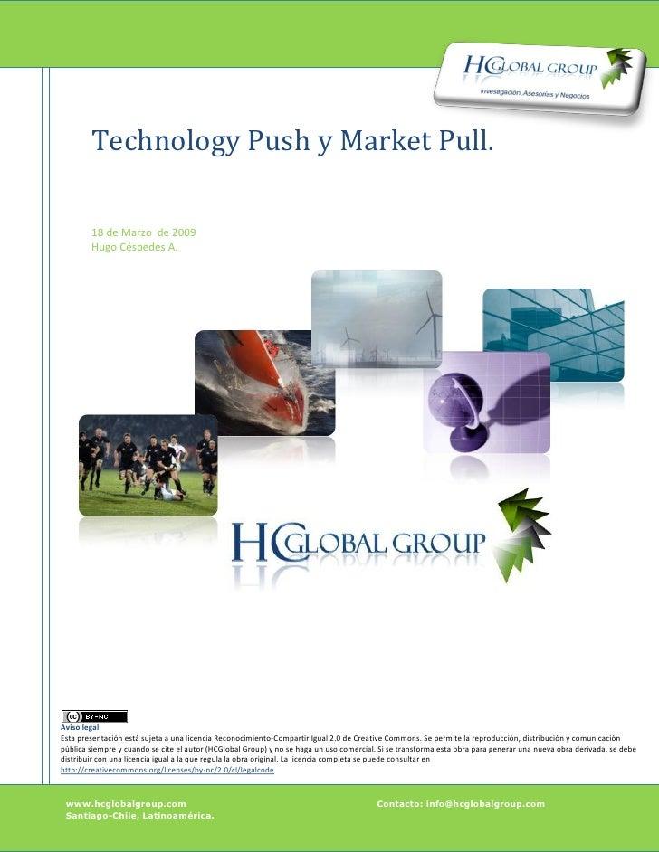 Technology Push y Market Pull.          18 de Marzo de 2009         Hugo Céspedes A.     Aviso legal Esta presentación est...