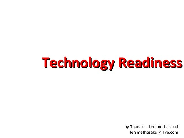 Technology Readiness  by Thanakrit Lersmethasakul lersmethasakul@live.com