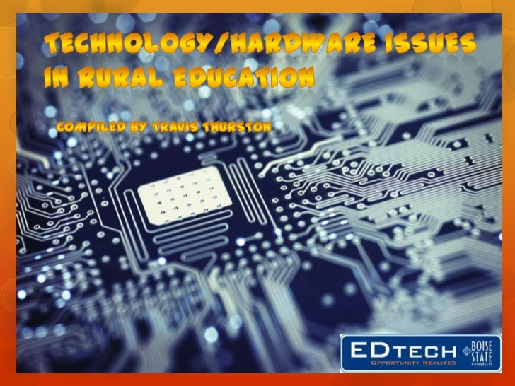 Technology/Hardware Issues in Rural Education<br />Compiled By Travis Thurston<br />