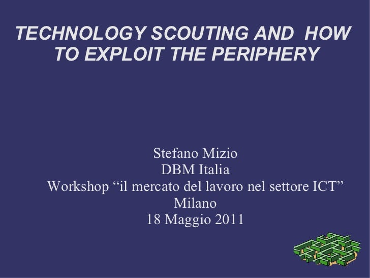 Technology scouting and how to exploit the periphery dbm workshop