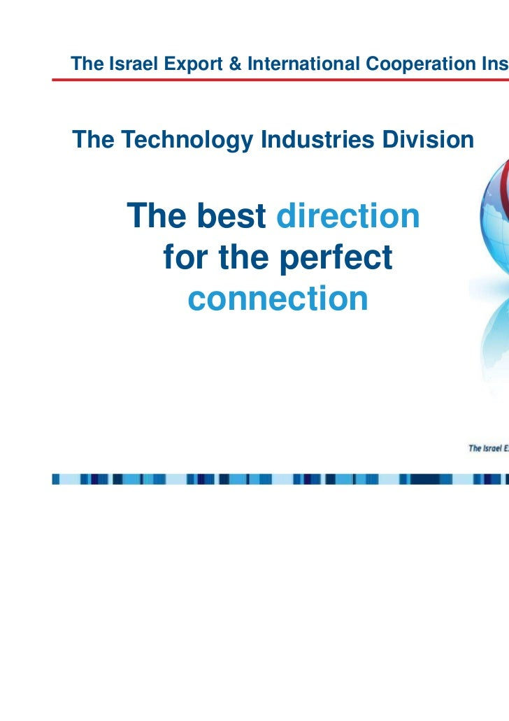 The Israel Export & International Cooperation Institute presents:The Technology Industries Division      The best directio...