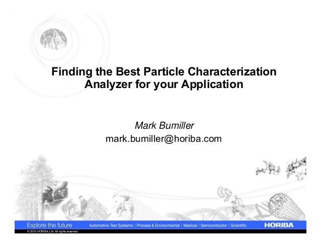 Finding the Best Particle Characterization Analyzer for your Application  Mark Bumiller mark.bumiller@horiba.com  © 2010 H...
