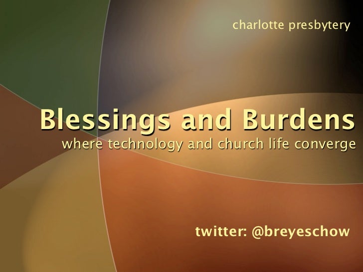 charlotte presbytery     Blessings and Burdens  where technology and church life converge                        twitter: ...