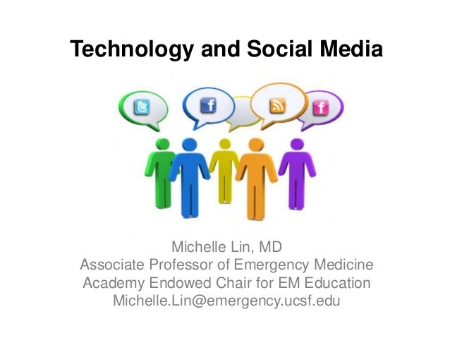 Technology and Social Media             Michelle Lin, MDAssociate Professor of Emergency MedicineAcademy Endowed Chair for...
