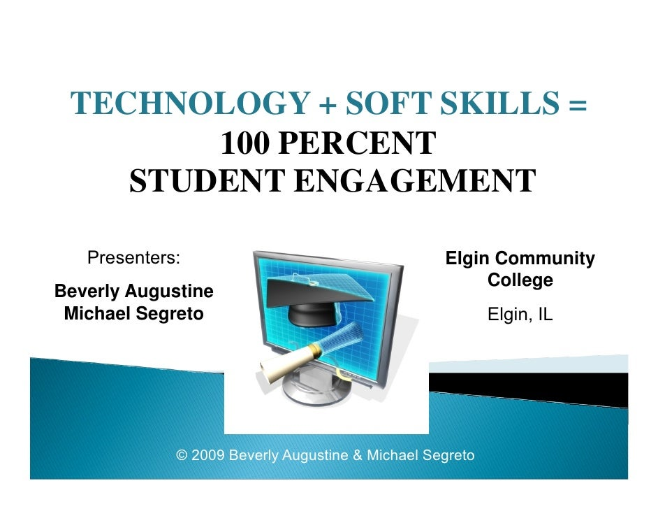 TECHNOLOGY + SOFT SKILLS =         100 PERCENT     STUDENT ENGAGEMENT     Presenters:                                    E...