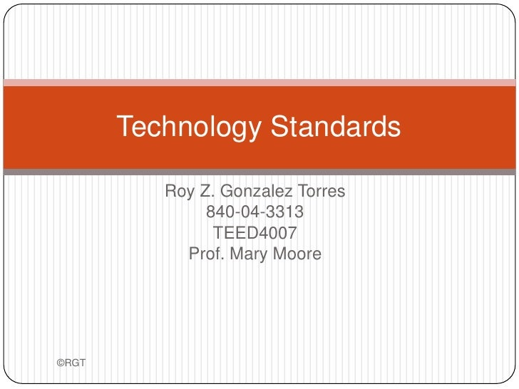 Roy Z. Gonzalez Torres<br />840-04-3313<br />TEED4007<br />Prof. Mary Moore<br />Technology Standards<br />©RGT<br />