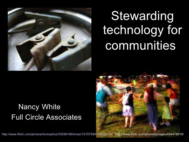 Stewarding technology for communities   Nancy   White Full Circle Associates http://www.flickr.com/photos/nicmcphee/335561...