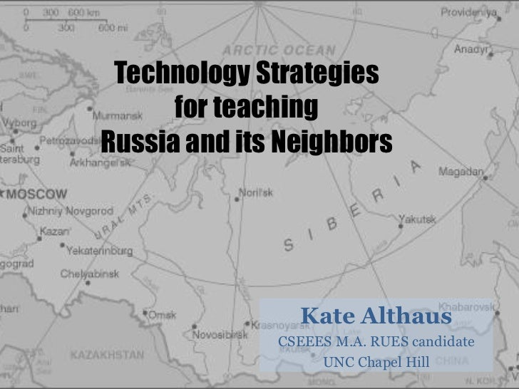 Technology Strategiesfor teaching Russia and its Neighbors<br />Kate Althaus<br />CSEEES M.A. RUES candidate<br />UNC Chap...