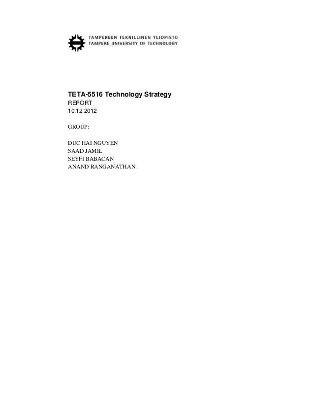 TETA-5516 Technology StrategyREPORT10.12.2012GROUP:DUC HAI NGUYENSAAD JAMILSEYFI BABACANANAND RANGANATHAN