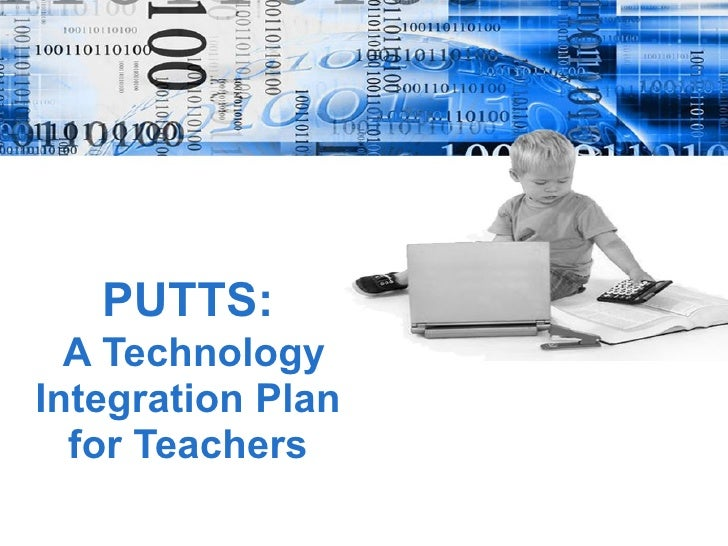 PUTTS:   A Technology Integration Plan for Teachers