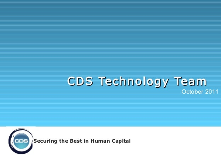 CDS Technology Team   October 2011 Securing the Best in Human Capital