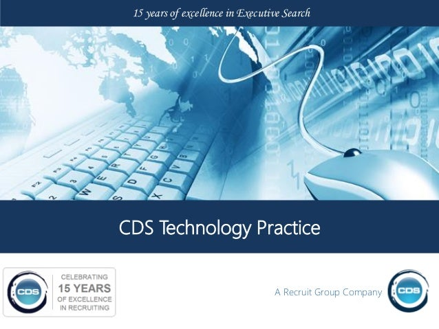 15 years of excellence in Executive SearchCDS Technology Practice                                  A Recruit Group Company