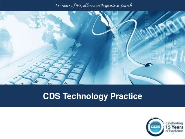 15 Years of Excellence in Executive SearchCDS Technology Practice                                               1