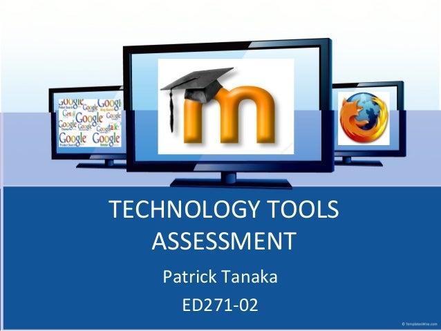 TECHNOLOGY TOOLS ASSESSMENT Patrick Tanaka ED271-02