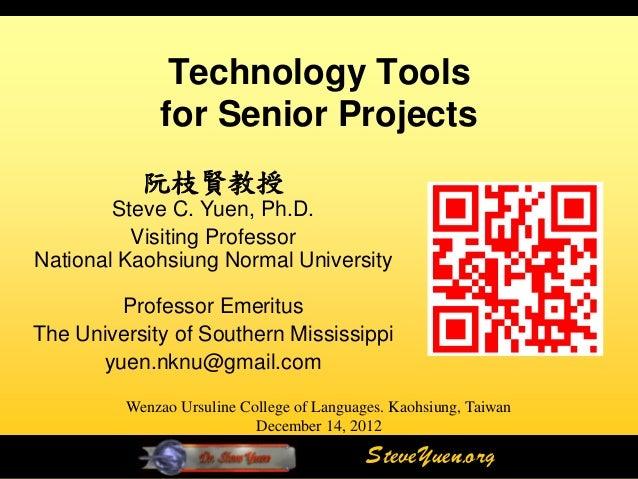Technology Tools             for Senior Projects           阮枝賢教授        Steve C. Yuen, Ph.D.          Visiting ProfessorNa...