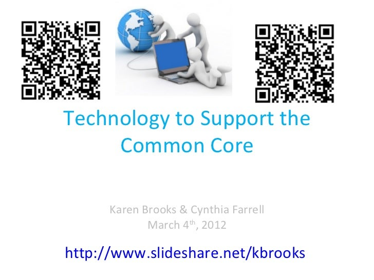 Technology to Support the Common Core Karen Brooks & Cynthia Farrell March 4 th , 2012 http://www.slideshare.net/kbrooks