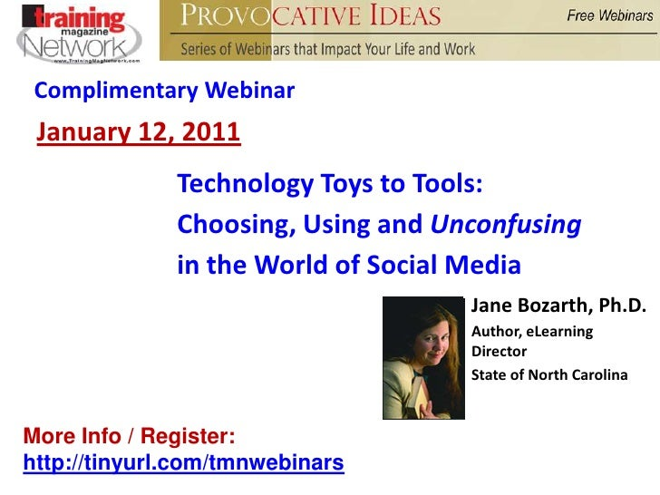 Complimentary Webinar<br />January 12, 2011<br />Technology Toys to Tools:<br />Choosing, Using and Unconfusing<br />in th...