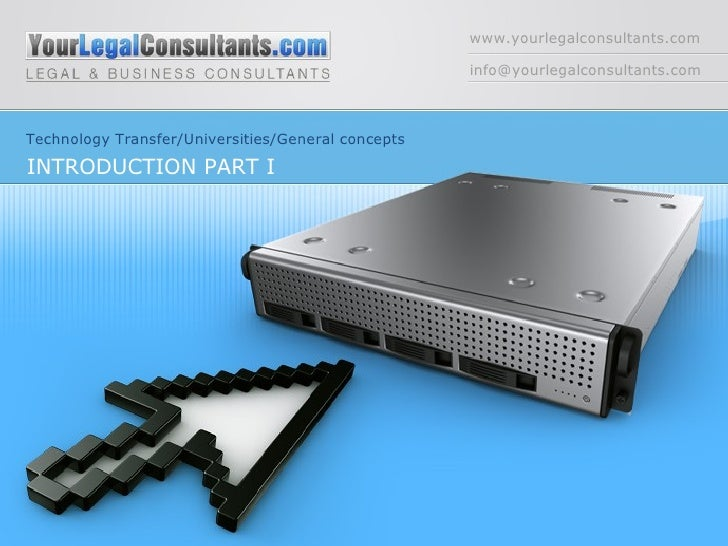 www.yourlegalconsultants.com [email_address] Technology Transfer/Universities/General concepts INTRODUCTION PART I