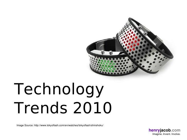 Technology Trends 2010 ImageSource:http://www.tokyoflash.com/en/watches/tokyoflash/shinshoku/                           ...