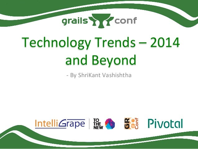 Technology	   Trends	   –	   2014	    and	   Beyond	    -­‐	   By	   ShriKant	   Vashishtha