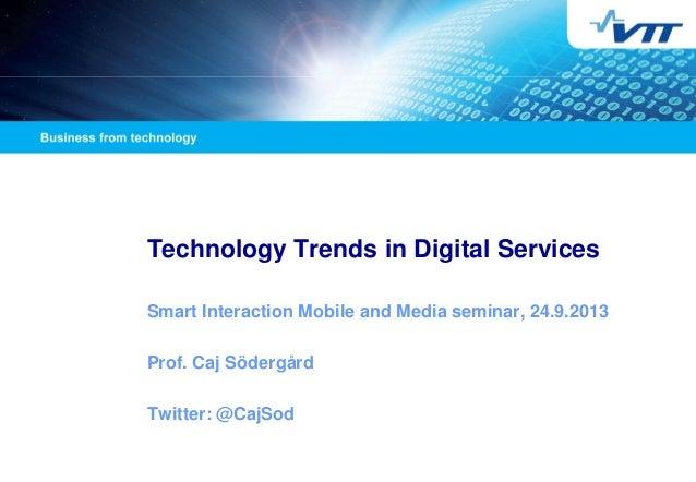 Technology Trends in Digital Services Smart Interaction Mobile and Media seminar, 24.9.2013 Prof. Caj Södergård Twitter: @...