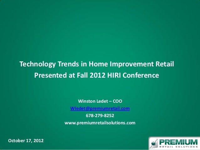 Technology Trends in Home Improvement Retail         Presented at Fall 2012 HIRI Conference                        Winston...