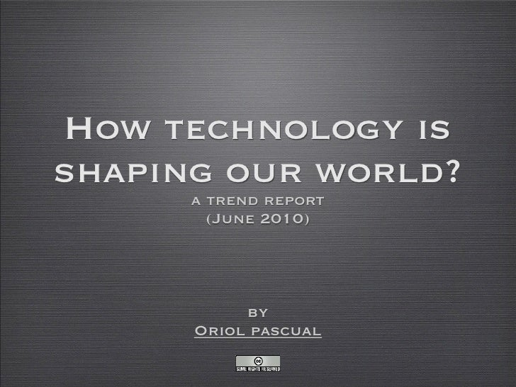 How technology isshaping our world?      a trend report        (June 2010)           by      Oriol pascual