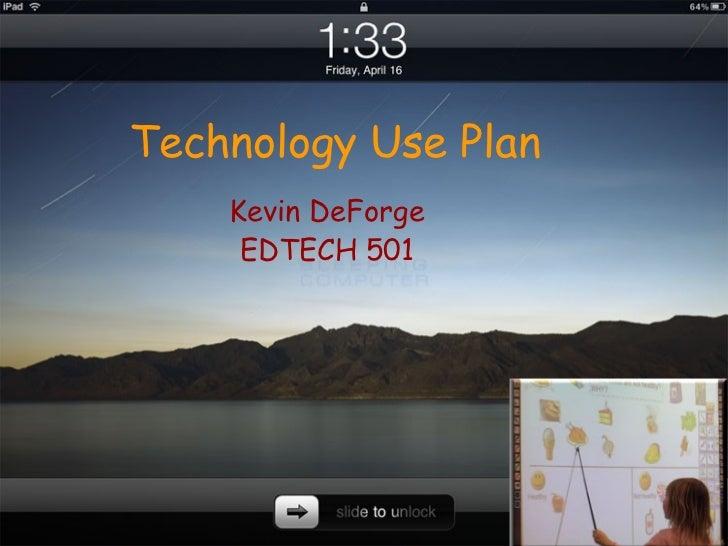 Technology Use Plan Kevin DeForge EDTECH 501