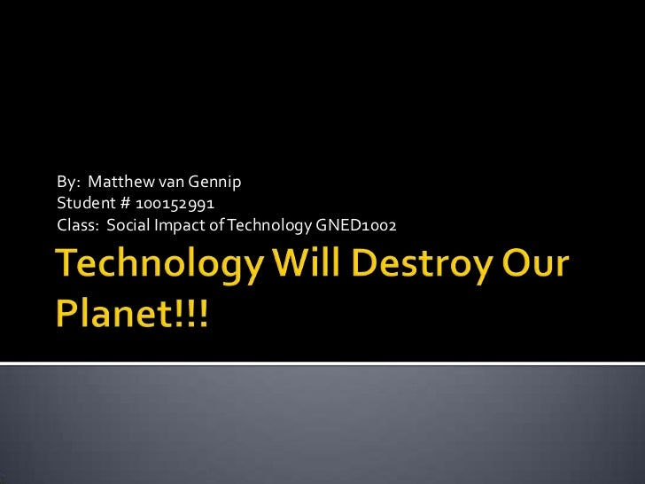 Technology will destroy our planet!!!!