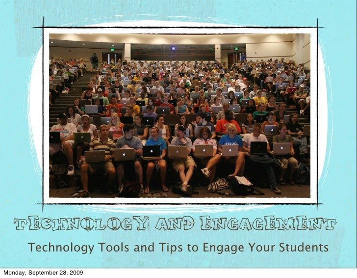 Technology and Engagement        Technology Tools and Tips to Engage Your Students Monday, September 28, 2009