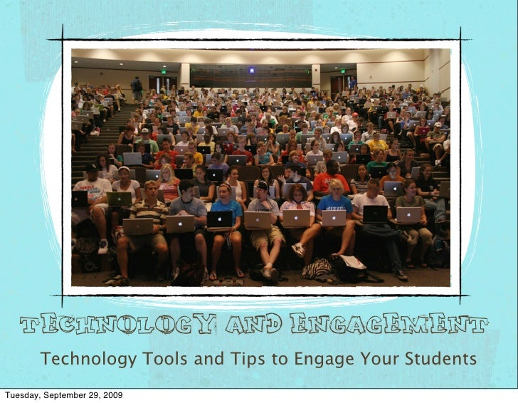 Technology and Engagement         Technology Tools and Tips to Engage Your Students Tuesday, September 29, 2009