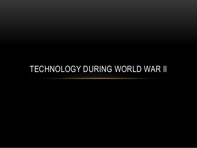 the influence of technology during the world war ii War has a long history that dates back to the dawn of civilization, but  advances  in technology have led to faster airplanes, laser-guided.