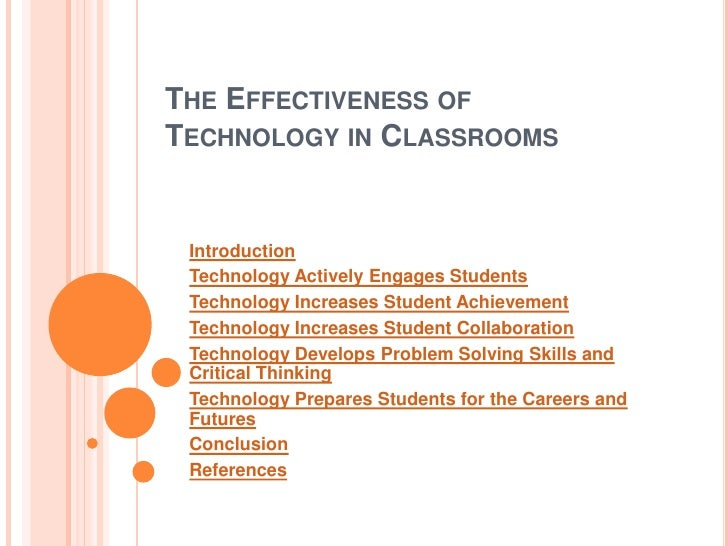 THE EFFECTIVENESS OF TECHNOLOGY IN CLASSROOMS    Introduction  Technology Actively Engages Students  Technology Increases ...