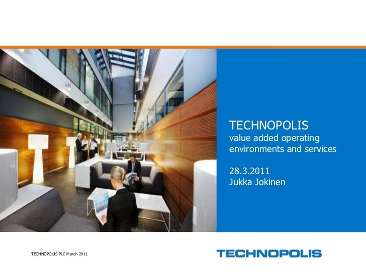 TECHNOPOLIS PLC March 2011<br />TECHNOPOLISvalue added operating environments and services28.3.2011Jukka Jokinen<br />