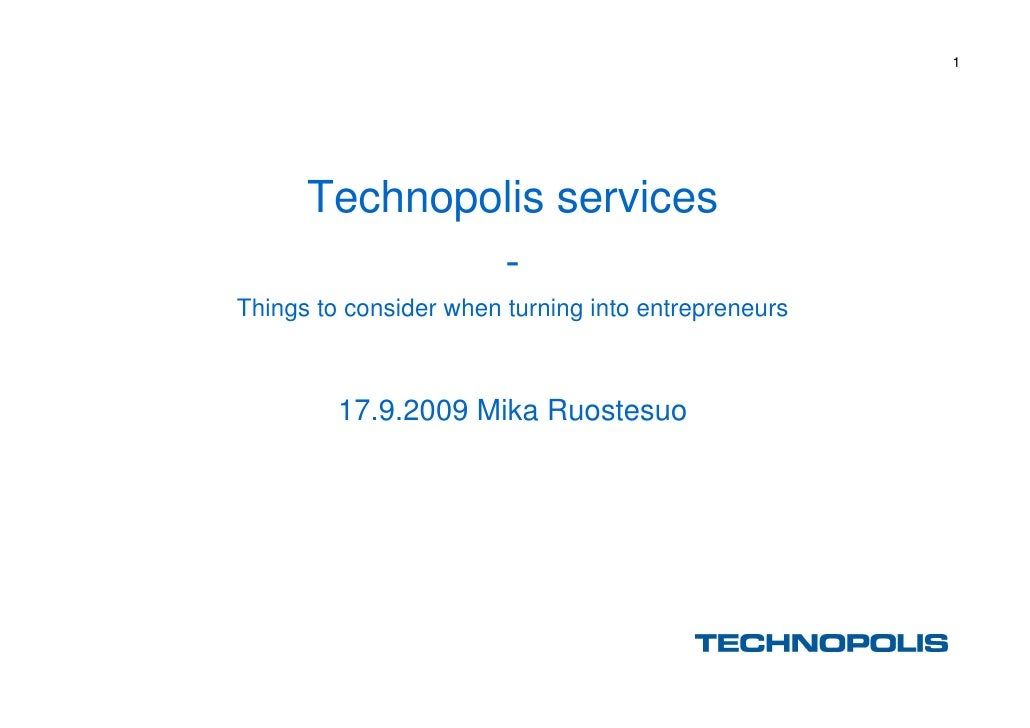 1           Technopolis services               - Things to consider when turning into entrepreneurs             17.9.2009 ...