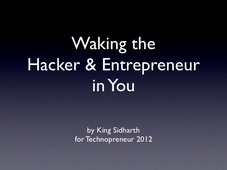 Waking theHacker & Entrepreneur        in You         by King Sidharth     for Technopreneur 2012