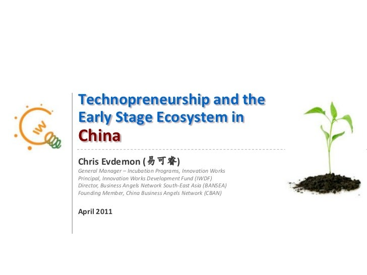 Technopreneurship and theEarly Stage Ecosystem in China<br />Chris Evdemon (易可睿)<br />General Manager – Incubation Program...