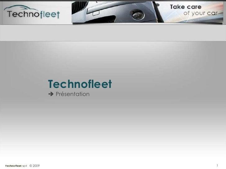 Technofleet<br /><ul><li>Présentation</li></ul> © 2009<br />1<br />
