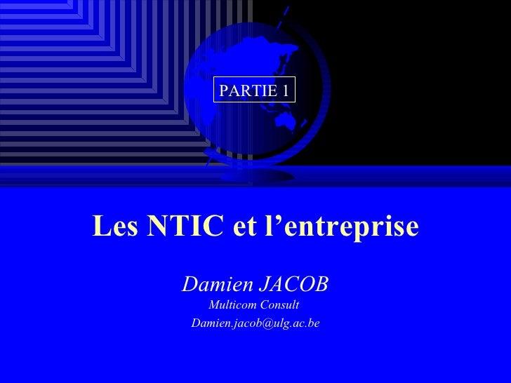 Les NTIC et l'entreprise Damien JACOB Multicom Consult  [email_address] PARTIE 1