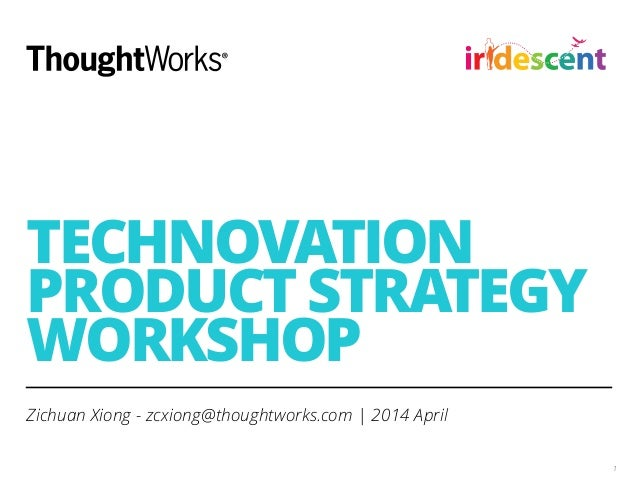 TECHNOVATION PRODUCT STRATEGY WORKSHOP Zichuan Xiong - zcxiong@thoughtworks.com | 2014 April !1